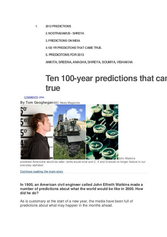1. 2012PREDICTIONS 2.NOSTRADAMUS -SHREYA 3.PREDICTIONSONINDIA 4.100YRPREDICITONSTHATCAMETRUE. 5. PREDICITONS FOR2013 ANKIT...