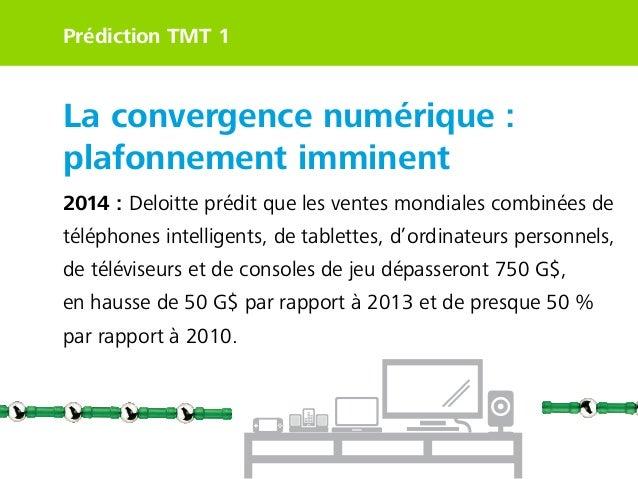 Prédiction TMT 1  La convergence numérique : plafonnement imminent 2014 : Deloitte prédit que les ventes mondiales combiné...