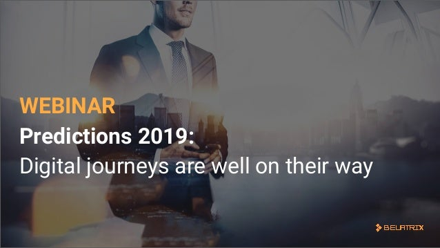 WEBINAR Predictions 2019: Digital journeys are well on their way