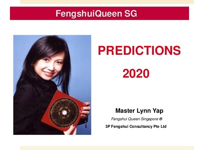 PREDICTIONS 2020 Master Lynn Yap Fengshui Queen Singapore ® 3P Fengshui Consultancy Pte Ltd FengshuiQueen SG