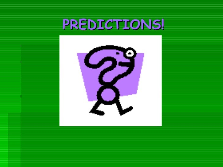 PREDICTIONS!
