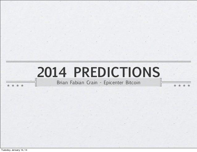 2014 PREDICTIONS Brian Fabian Crain - Epicenter Bitcoin  Tuesday, January 14, 14