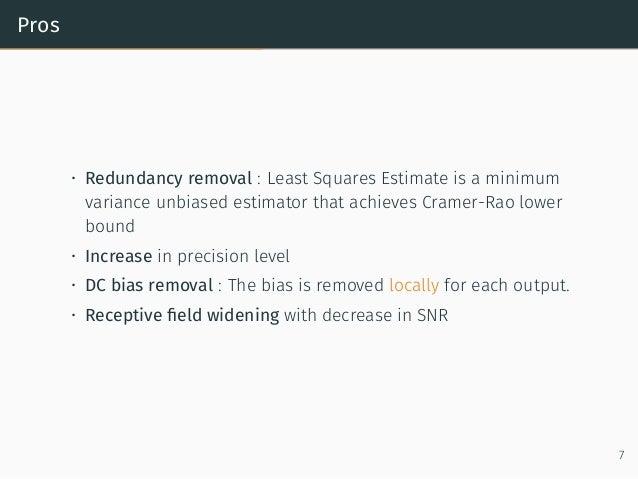 Pros • Redundancy removal : Least Squares Estimate is a minimum variance unbiased estimator that achieves Cramer-Rao lower...