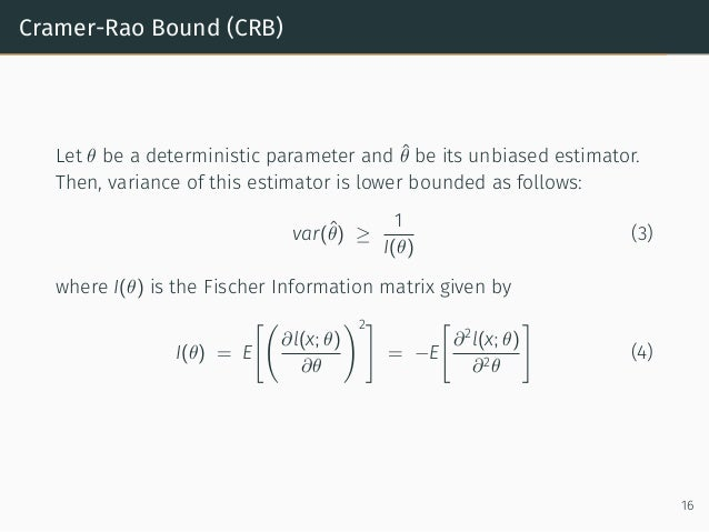 Cramer-Rao Bound (CRB) Let θ be a deterministic parameter and ˆθ be its unbiased estimator. Then, variance of this estimat...