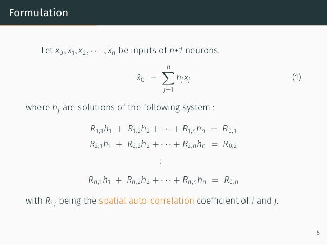 Formulation Let x0, x1, x2, · · · , xn be inputs of n+1 neurons. ˆx0 = n∑ j=1 hjxj (1) where hj are solutions of the follo...
