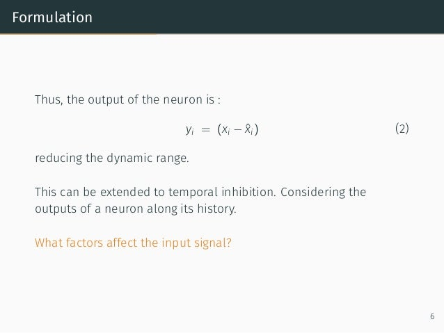 Formulation Thus, the output of the neuron is : yi = (xi − ˆxi) (2) reducing the dynamic range. This can be extended to te...