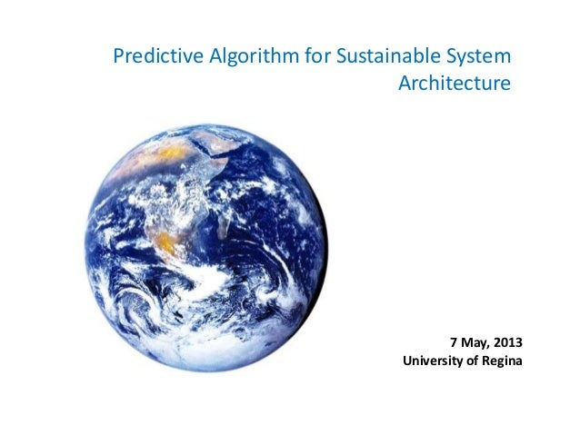 Predictive Algorithm for Sustainable System Architecture 7 May, 2013 University of Regina