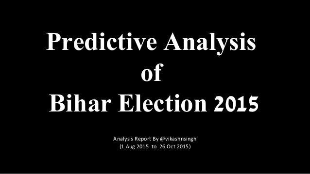 (1 Aug 2015 to 26 Oct 2015) Predictive Analysis of Bihar Election 2015 Analysis Report By @vikashnsingh