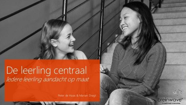 De leerling centraal Iedere leerling aandacht op maat Peter de Haas & Marian Dragt 1