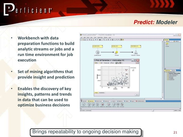 Predict: Modeler  •   Workbench with data     preparation functions to build     analytic streams or jobs and a     run ti...