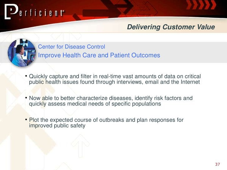 Delivering Customer Value       Center for Disease Control      Improve Health Care and Patient Outcomes   • Quickly captu...