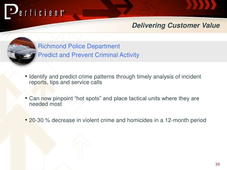 Delivering Customer Value       Richmond Police Department      Predict and Prevent Criminal Activity   • Identify and pre...
