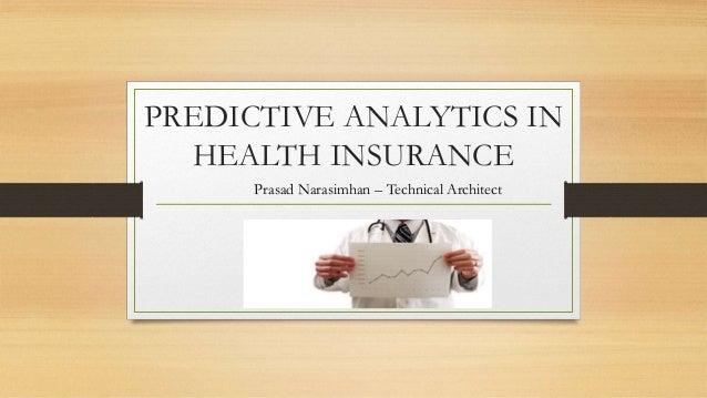 PREDICTIVE ANALYTICS IN HEALTH INSURANCE Prasad Narasimhan – Technical Architect