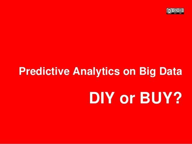 Predictive Analytics on Big Data DIY or BUY?