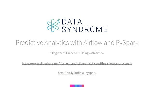 A Beginner's Guide to Building with Airflow Predictive Analytics with Airflow and PySpark https://www.slideshare.net/rjurn...