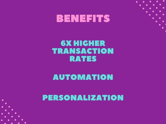 6XHIGHER TRANSACTION RATES AUTOMATION PERSONALIZATION BENEFITS