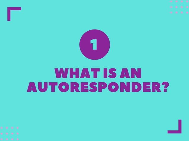 WHATISAN AUTORESPONDER? 1