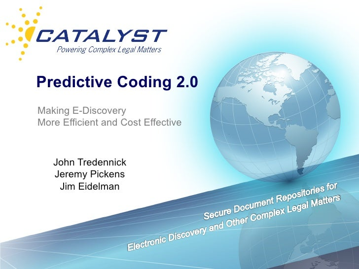 Predictive Coding 2.0Making E-DiscoveryMore Efficient and Cost Effective   John Tredennick   Jeremy Pickens    Jim Eidelman