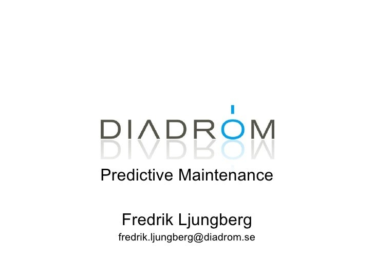 Predictive Maintenance Fredrik Ljungberg [email_address]