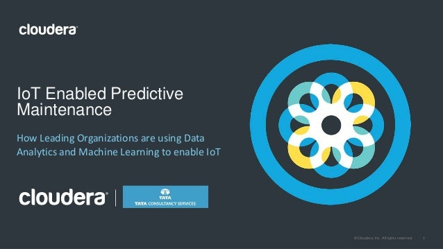 1© Cloudera, Inc. All rights reserved. How Leading Organizations are using Data Analytics and Machine Learning to enable I...