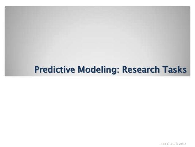 Predictive Modeling: Research Tasks                            Nilitis, LLC. © 2012