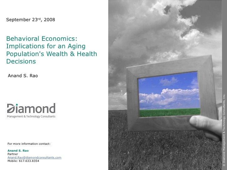 September 23rd, 2008    Behavioral Economics: Implications for an Aging Population's Wealth & Health Decisions  Anand S. R...