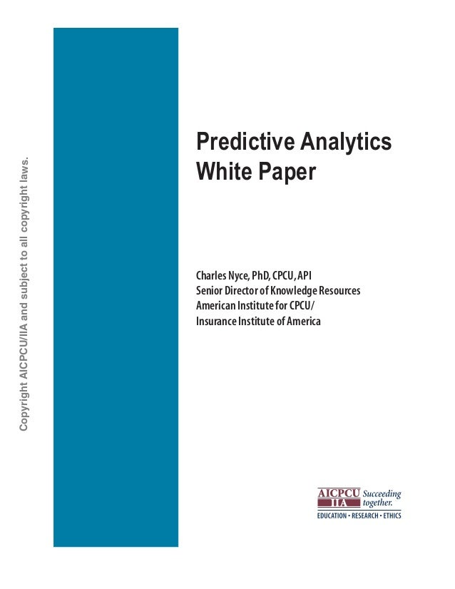 Predictive Analytics White Paper Charles Nyce,PhD,CPCU,API Senior Director of Knowledge Resources American Institute for C...