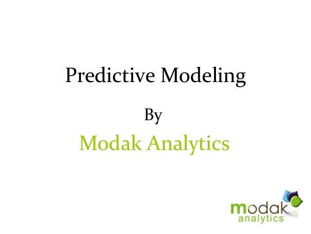 Predictive Modeling        By Modak Analytics