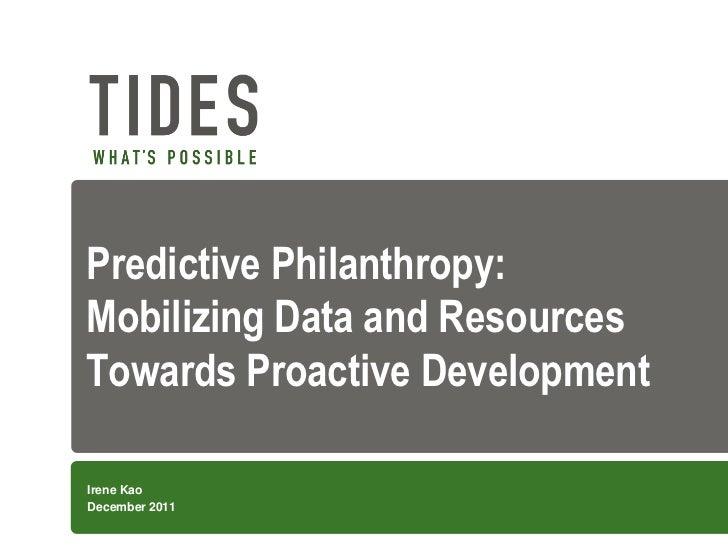 Predictive Philanthropy:Mobilizing Data and ResourcesTowards Proactive DevelopmentIrene KaoDecember 2011