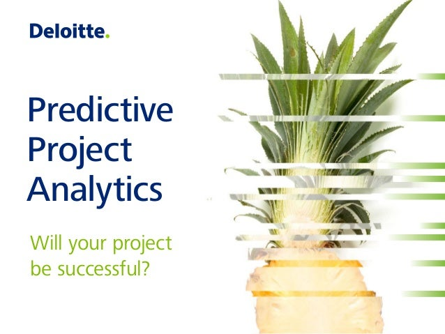 Predictive Project Analytics Will your project be successful?