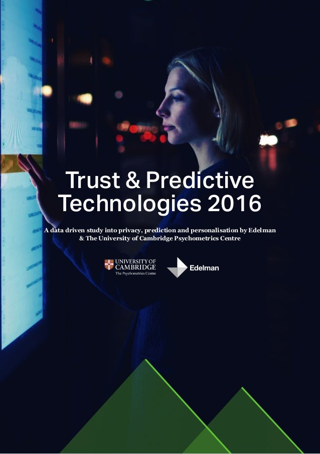 Trust & Predictive Technologies 2016 A data driven study into privacy, prediction and personalisation by Edelman & The Uni...
