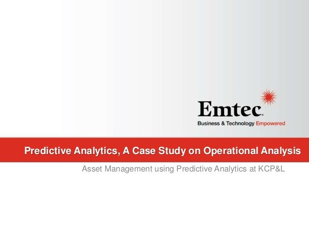 Emtec, Inc. Proprietary & Confidential. All rights reserved 2015. Predictive Analytics, A Case Study on Operational Analys...