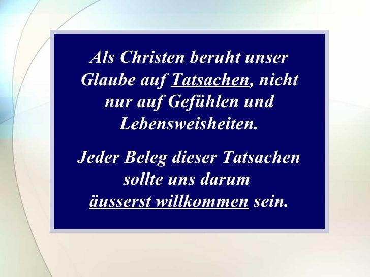 Als Christen beruht unser Glaube auf  Tatsachen , nicht nur auf Gefühlen und Lebensweisheiten. Jeder Beleg dieser Tatsache...