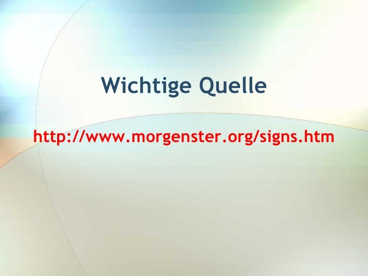 Wichtige Quelle http://www.morgenster.org/signs.htm