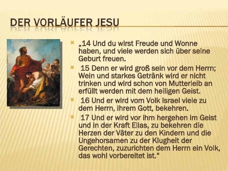 """<ul><li>"""" 14 Und du wirst Freude und Wonne haben, und viele werden sich über seine Geburt freuen. </li></ul><ul><li>15 Den..."""