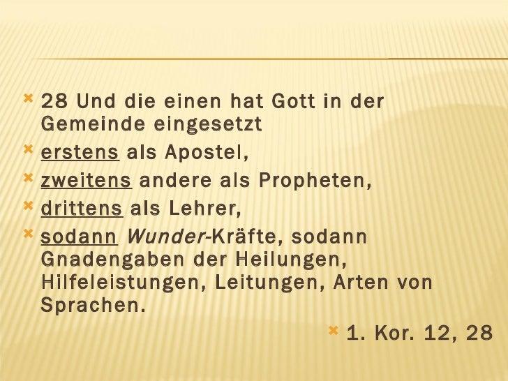 <ul><li>28 Und die einen hat Gott in der Gemeinde eingesetzt  </li></ul><ul><li>erstens  als Apostel,  </li></ul><ul><li>z...