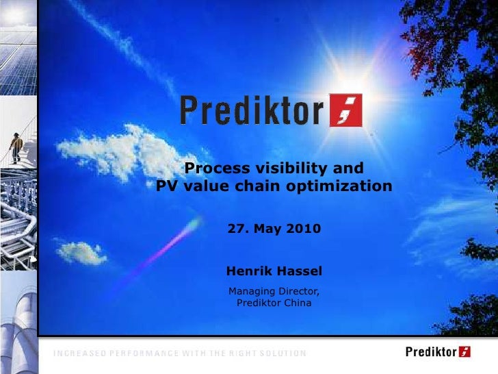 Agenda<br />Process visibility and <br />PV value chain optimization<br />27. May 2010<br />Henrik Hassel<br />Managing Di...