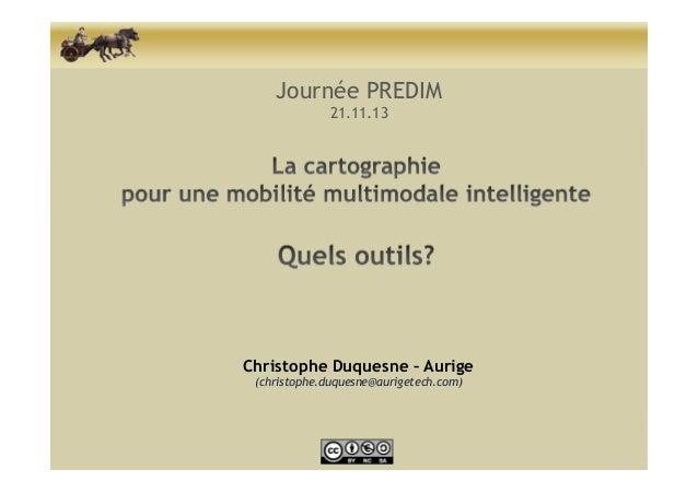 Journée PREDIM 21.11.13  Christophe Duquesne – Aurige (christophe.duquesne@aurigetech.com)