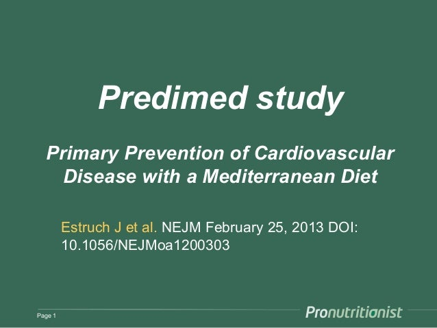 Predimed study  Primary Prevention of Cardiovascular    Disease with a Mediterranean Diet         Estruch J et al. NEJM Fe...