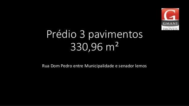 Prédio 3 pavimentos 330,96 m² Rua Dom Pedro entre Municipalidade e senador lemos