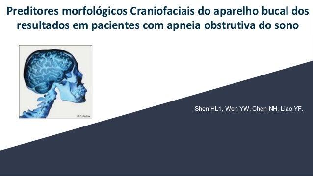 Shen HL1, Wen YW, Chen NH, Liao YF. Preditores morfol�gicos Craniofaciais do aparelho bucal dos resultados em pacientes co...
