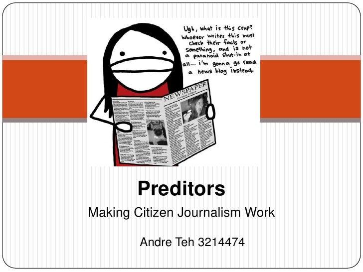 Preditors<br />Making Citizen Journalism Work<br />Andre Teh 3214474<br />