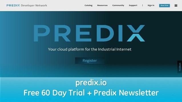November 14, 2016 Presentation Title 30 predix.io Free 60 Day Trial + Predix Newsletter