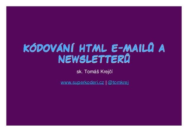 kódování html e-mailů a kódování html e-mailů akódování html e-mailů a newsletterů newsletterůnewsletterů sk. Tomáš Krejčí...