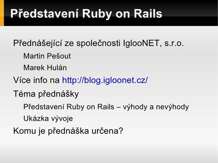 Představení Ruby on Rails <ul><li>Přednášející ze společnosti IglooNET, s.r.o. </li><ul><li>Martin Pešout