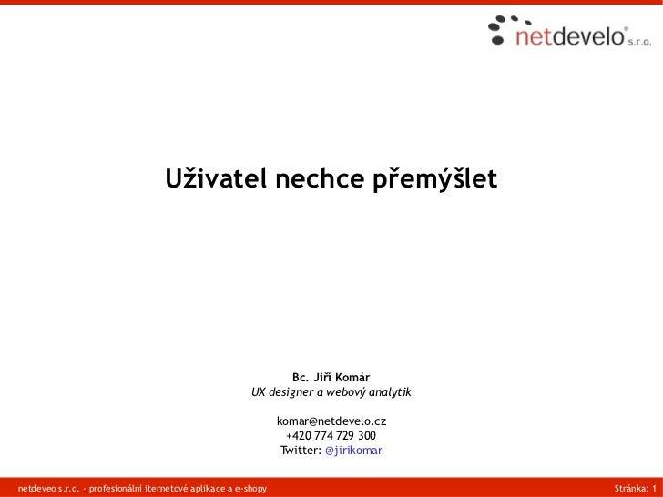 Uživatel nechce přemýšlet                                                                Bc. Jiří Komár                   ...