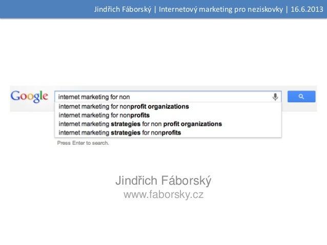 Jindřich Fáborský | Internetový marketing pro neziskovky | 16.6.2013Jindřich Fáborskýwww.faborsky.cz