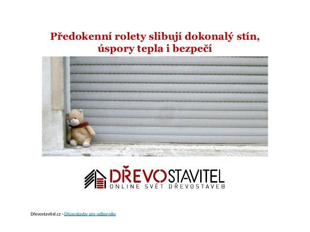 Předokenní rolety slibují dokonalý stín, úspory tepla i bezpečí Dřevostavitel.cz –Dřevostavby pro odborníky