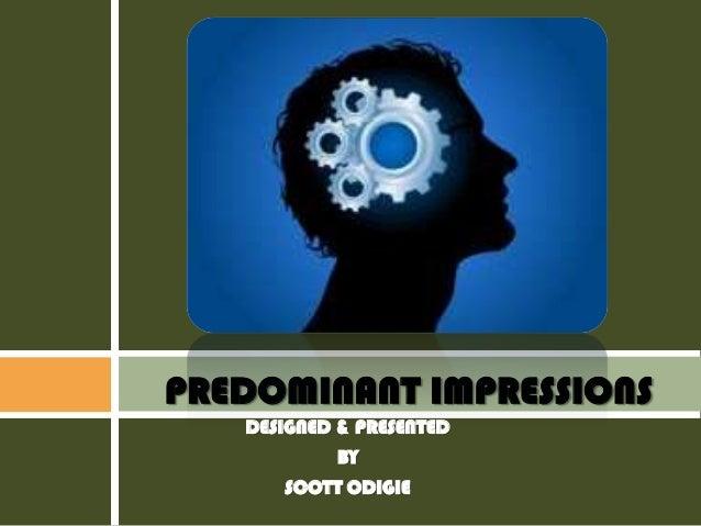 DESIGNED & PRESENTEDBYSCOTT ODIGIEPREDOMINANT IMPRESSIONS
