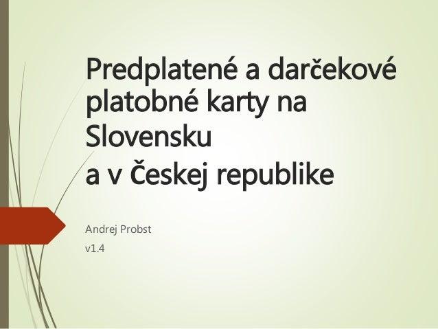 Predplatené a darčekové platobné karty na Slovensku a v Českej republike Andrej Probst v1.4